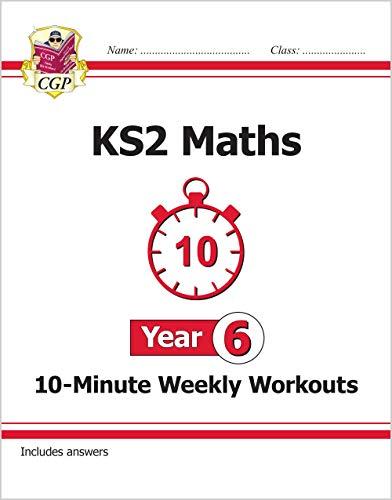New KS2 Maths 10-Minute Weekly Workouts - Year 6 (CGP KS2 Maths)
