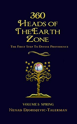 360 Heads of The Earth Zone - Volume I: SPRING: The First Step to Divine Providence...