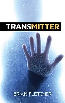 Transmitter (The Biotic Series Book 1) by [Brian Fletcher, Melissa Van Hoose]