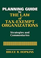 Planning Guide for the Law of Tax-Exempt Organizations: Strategies and Commentaries (Wiley Nonprofit Law, Finance and Management Series)