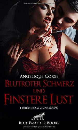 Blutroter Schmerz und finstere Lust | Erotischer SM-Vampir-Roman: Ein erotisches Geheimnis, so schwarz wie die Nacht und so rot wie Blut ...