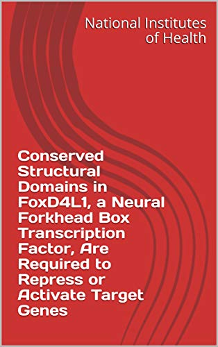 Conserved Structural Domains in FoxD4L1, a Neural Forkhead Box Transcription Factor, Are Required to Repress or Activate Target Genes (English Edition)