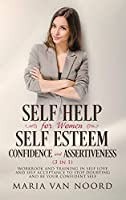 Self Help For Women: Self-Esteem, Confidence and Assertiveness (3 in 1) Workbook and Training in Self-Love and Self-Acceptance to Stop Doubting and be Your Confident Self
