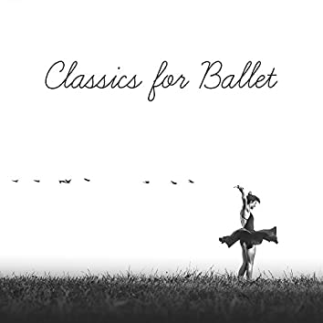 Classics for Ballet – Soft Sounds for Beautiful Dance, Classical Melodies, Music from Tchaikovsky