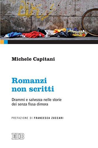 Romanzi non scritti: Drammi e salvezza nelle storie dei senza fissa dimora. Prefazione di Francesca Zuccari (Italian Edition)