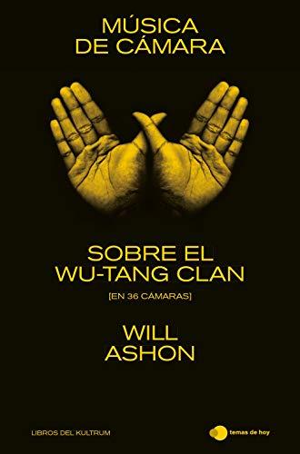 Música de cámara: Sobre el Wu-Tang Clan (en 36 cámaras) (temas de hoy & Libros del Kultrum)