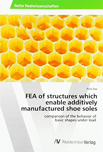 FEA of structures which enable additively manufactured shoe soles: comparison of the behavior of basic shapes under load