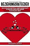 Beziehungsratgeber: Beziehung retten, Partnerschaft stärken und für immer glücklich sein. - Giuliana Ruder
