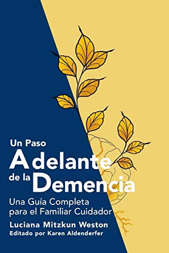Un Paso Adelante de la Demencia: Una Guía Completa para el Familiar Cuidador (Spanish Edition)