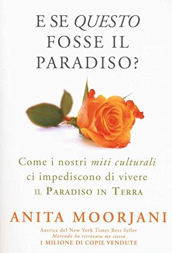E se questo fosse il paradiso? Come i nostri miti culturali ci impediscono di vivere il paradiso in terra