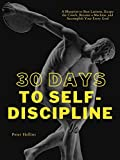 30 Days to Self-Discipline: A Blueprint to Bust Laziness, Escape the Couch, Become a Machine, and Accomplish Your Every Goal (Practical Self-Discipline 2.ed) (Live a Disciplined Life Book 9)