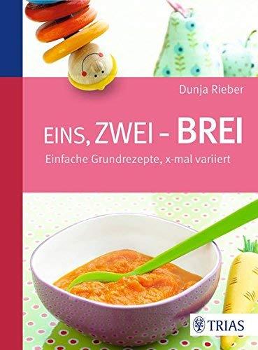 Eins, zwei - Brei!: Einfache Grundrezepte, x-mal variiert von Dunja Rieber ( 11. Juni 2014 )