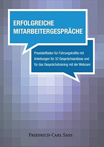 Erfolgreiche Mitarbeitergespräche: Praxisleitfaden für Führungskräfte mit Anleitungen für 32 Gesprächsanlässe und für das Gesprächstraining mit der Webcam