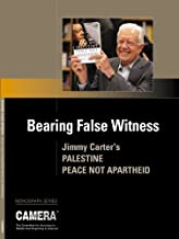 Bearing False Witness: Jimmy Carter's Palestine: Peace Not Apartheid (Camera Monograph Series)