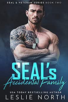SEAL's Accidental Family (SEAL & Veteran Series Book 2) by [Leslie North]