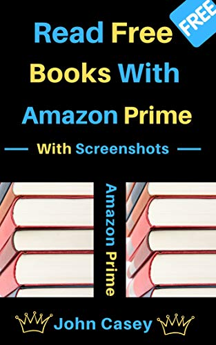 How To Read Free Books With Amazon Prime: With Screenshots (English Edition)