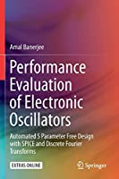 Performance Evaluation of Electronic Oscillators: Automated S Parameter Free Design with SPICE and Discrete Fourier Transforms