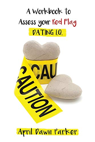 Caution: A Workbook to Assess Your Red Flag Dating I.Q.