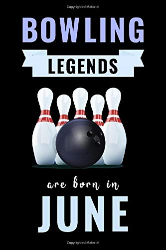 Bowling Legends Are Born In June: Unique Bowling Birthday Gift For Boys, Girls, Players | Lined Notebook / Journal For Bowling Lovers & Fans | 110 Pages ( Bowling Birthday Gifts )