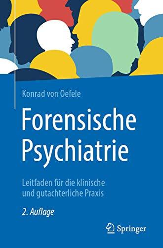 Forensische Psychiatrie: Leitfaden für die klinische und gutachterliche Praxis