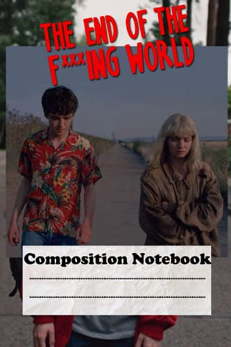 """The End Of The F***ing World Composition Notebook: The Tv Show Fan Notes Organizer/Journal, Soft Durable Cover, Lined Piper, 120 Pages, 6x9"""""""
