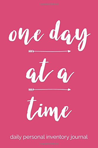 One Day At A Time - Daily Personal Inventory Journal: 6x9 Lined Writing Notebook, 120 Pages – Pink, Inspirational & Motivational Recovery ODAT ... Developing Self-Awareness & Reflection