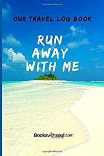 Our Travel Log Book: Run Away With Me: Notebook Bucket list for Couples, Engagement, Wedding, Honeymoon & Keepsake Memory Pages for 50 adventures, trips & vacations.