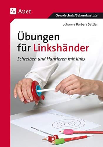 Übungen für Linkshänder: Schreiben und Hantieren mit links, Mit Kopiervorlagen (Alle Klassenstufen) (Linkshändigkeit)