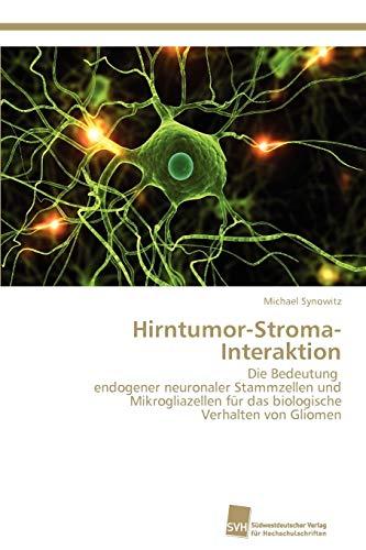 Hirntumor-Stroma-Interaktion: Die Bedeutung endogener neuronaler Stammzellen und Mikrogliazellen für das biologische Verhalten von Gliomen