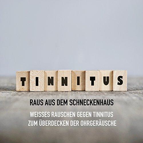 Tinnitus: Raus aus dem Schneckenhaus - Weißes Rauschen gegen Tinnitus zum Überdecken der Ohrgeräusche