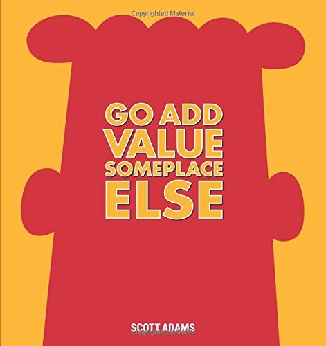 Dilbert: Go Add Value Someplace Else: A Dilbert Book (Dilbert Books (Hardcover Andrews McMeel)) by Scott Adams (6-Nov-2014) Hardcover