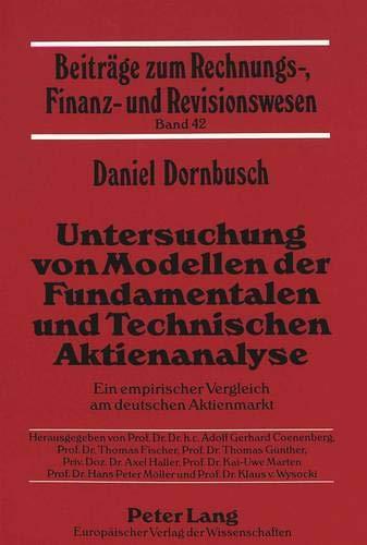 Untersuchung von Modellen der Fundamentalen und Technischen Aktienanalyse: Ein empirischer Vergleich am deutschen Aktienmarkt (Beiträge zum Rechnungs-, Finanz- und Revisionswesen, Band 42)