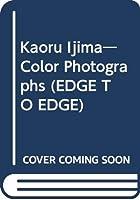 Kaoru Ijima―Color Photographs (EDGE TO EDGE)