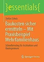 Baukosten sicher ermitteln – Mit Praxisbeispiel Mehrfamilienhaus: Schnelleinstieg fuer Architekten und Bauingenieure (essentials)