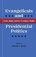 Evangelicals and Presidential Politics: From Jimmy Carter to Donald Trump (English Edition)