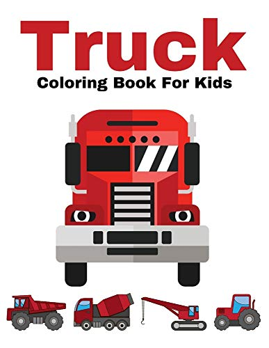 Truck Coloring Book For Kids: Dump Trucks Garbage Trucks Diggers Quad Vehicle For Kids & Toddlers Ages 2-4 & 4-8