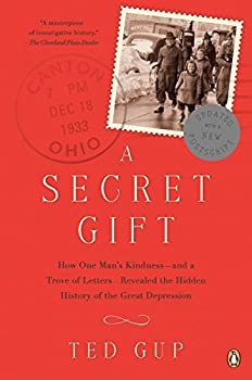 A Secret Gift  How One Man s Kindness--and a Trove of Letters--Revealed the Hidden History of t he Great Depression