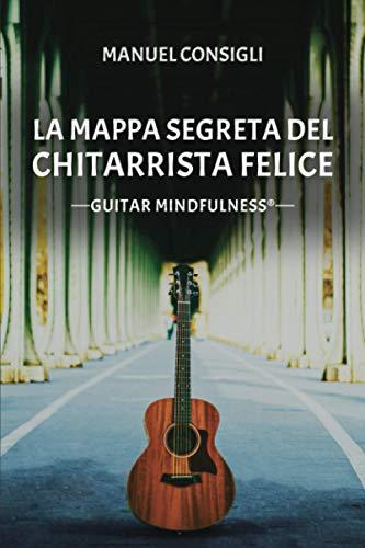 La Mappa Segreta del Chitarrista Felice: Guitar Mindfulness