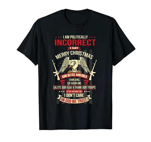 I Am Politically Incorrect I Say Merry Christmas T-Shirt