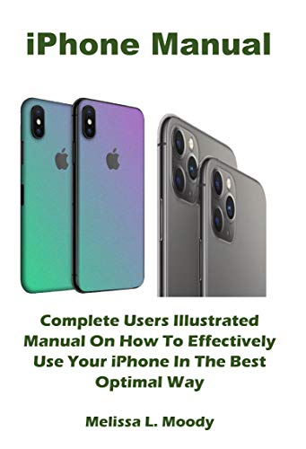 iPhone Manual: Complete Users Illustrated Manual On How To Effectively Use Your iPhone In The Best Optimal Way (English Edition)