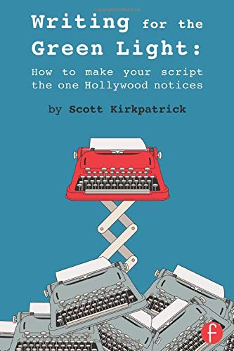 Writing for the Green Light: How to Make Your Script the One Hollywood Notices