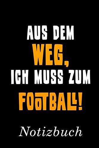 Aus Dem Weg Ich Muss Zum Football Notizbuch: | Notizbuch mit 110 linierten Seiten | Format 6x9 DIN A5 | Soft cover matt |