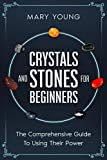 Crystals and Stones for Beginners: The Comprehensive Guide to Using Power (English Edition)