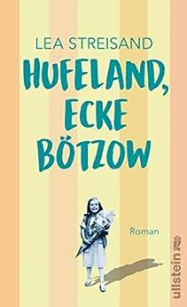 Hufeland, Ecke Bötzow: Roman (German Edition) by [Lea Streisand]