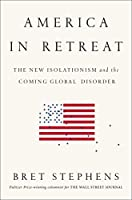 America in Retreat: The New Isolationism and the Coming Global Disorder