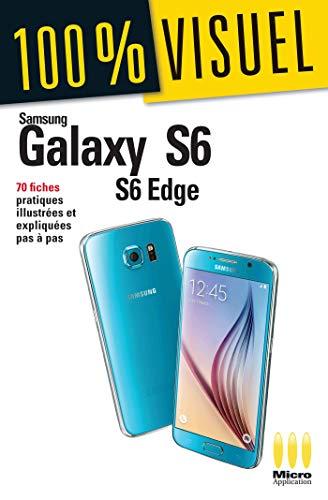 Samsung Galaxy S6 et S6 Edge: 70 Fiches Pratiques (100% Visuel)