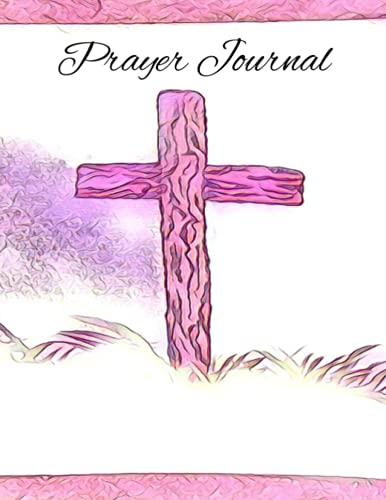 Prayer Journal for Men and Women: Devotional and Bible Studies (Cross Themed Premium Art Cover): Great for Studying The Bible, Holy Scriptures, Dead ... With Beautiful Artwork By Artist Rhys Horler)