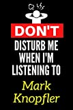 Don't Disturb Me When I'm Listening To Mark Knopfler: Lined Journal Notebook Birthday Gift for Mark Knopfler Lovers: (Composition Book Journal) (6x 9 inches)