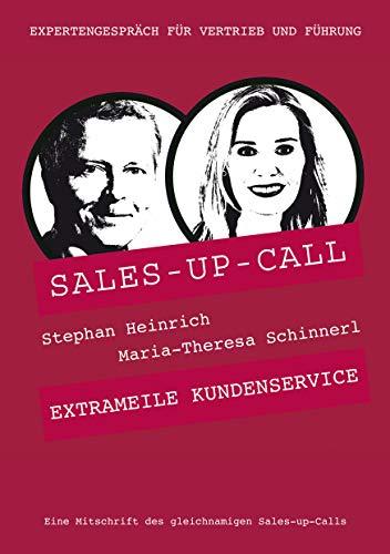 Extrameile Kundenservice: Sales-up-Call mit Maria-Theresa Schinnerl und Stephan Heinrich (German Edition)