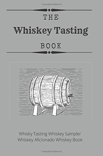 The Whiskey Tasting Book: Whisky Tasting Whiskey Sampler Whiskey Afficionado Whiskey Book